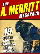 The A. Merritt MEGAPACK ® - 19 Classic Novels and Stories eBook by A. Merritt, Abraham Merritt