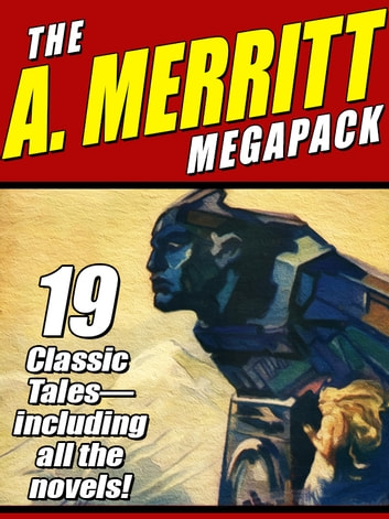 The A. Merritt MEGAPACK ® - 19 Classic Novels and Stories ebook by A. Merritt,Abraham Merritt