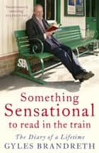 Something Sensational to Read in the Train ebook by Gyles Brandreth
