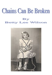 Chains Can Be Broken ebook by Betty Lee Wilson