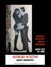Astrology Detective's August 2011 Horoscopes for All Signs ebook by Astrology Detective