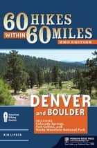 60 Hikes Within 60 Miles: Denver and Boulder ebook by Kim Lipker