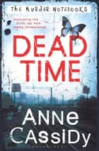 Dead Time - The Murder Notebooks ebook by Anne Cassidy