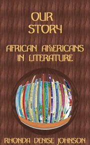 Our Story: African Americans in Literature ebook by Rhonda Denise Johnson