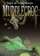 Muddlecroc Book 7: Tales of Tossledowns ebook by Laurence Knighton