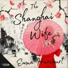 The Shanghai Wife audiobook by Emma Harcourt