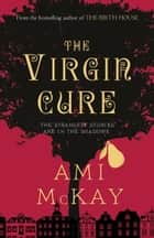 The Virgin Cure ebook by Ami McKay