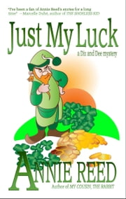 Just My Luck [a Diz and Dee mystery] ebook by Annie Reed
