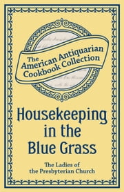 Housekeeping in the Blue Grass - A New and Practical Cook Book ebook by Ladies of the Presbyterian Church Paris Kentucky