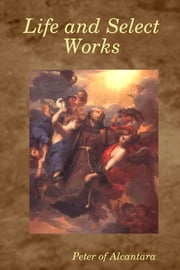 Life and Select Works ebook by Peter of Alcantara