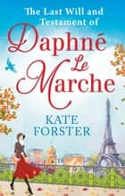 The Last Will And Testament Of Daphné Le Marche ebook by Kate Forster