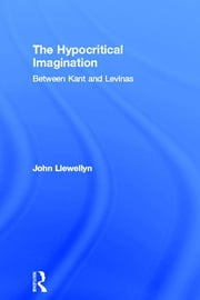 The Hypocritical Imagination - Between Kant and Levinas ebook by John Llewellyn