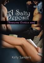 A Salty Deposit ebook by Kelly Sanders