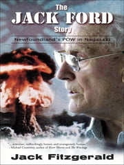 The Jack Ford Story - Newfoundland's POW in Nagasaki ebook by Jack Fitzgerlad