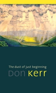The dust of just beginning ebook by Don Kerr