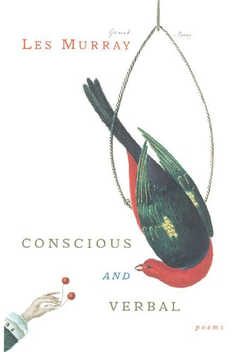 Conscious and Verbal - Poems ebook by Les Murray