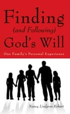 Finding (and Following) God's Will ebook by Nancy Lindgren Rohart