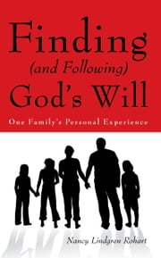 Finding (and Following) God's Will - One Family's Personal Experience ebook by Nancy Lindgren Rohart