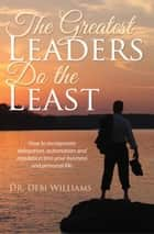 The Greatest Leaders Do the Least ebook by Dr. Debi Williams