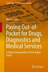 Paying Out-of-Pocket for Drugs, Diagnostics and Medical Services - A Study of Households in Three Indian States ebook by Moneer Alam