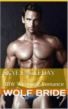 Wolf Bride (BBW Werewolf Romance) - BBW Supernatural Adult Romance, #2 ebook by Skye Eagleday