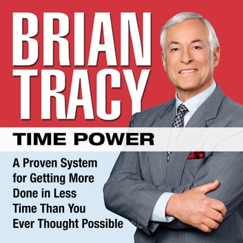 Time Power - A Proven System for Getting More Done in Less Time Than You Ever Thought Possible audiobook by Brian Tracy