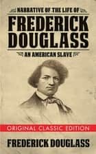 Narrative of the Life of Frederick Douglass (Original Classic Edition) - An American Slave ebook by Frederick Douglass