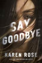 Say Goodbye ebook by Karen Rose