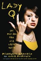 Lady Q - The Rise and Fall of a Latin Queen ebook by Reymundo Sanchez, Sonia Rodriguez