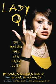 Lady Q - The Rise and Fall of a Latin Queen ebook by Reymundo Sanchez,Sonia Rodriguez