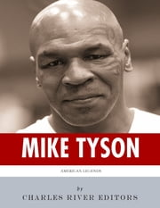 American Legends: The Life and Legacy of Mike Tyson ebook by Charles River Editors
