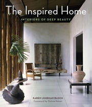 The Inspired Home - Interiors of Deep Beauty ebook by