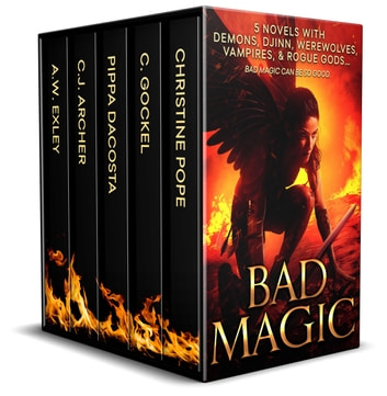 Bad Magic - 5 Novels of Demons, Djinn, Witches, Warlocks, Vampires, and Gods Gone Rogue ebook by C. Gockel,Christine Pope,Pippa DaCosta,C.J. Archer,A. W. Exley
