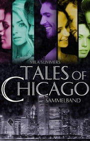 Tales of Chicago (Bundle 1-5) - Fünf romantische Liebesromane in einem Band ebook by Mila Summers
