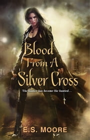 Blood From a Silver Cross ebook by E.S. Moore