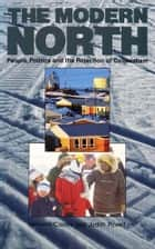 The Modern North ebook by Ken S. Coates,Judith Powell