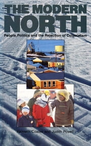 The Modern North - People, Politics and the Rejection of Colonialism ebook by Ken S. Coates,Judith Powell