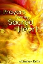 Prayers from the Sacred Heart ebook by Lindsey Kelly