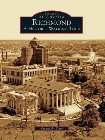 Richmond - A Historic Walking Tour ebook by Keshia A. Case