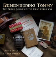 Remembering Tommy - The British Soldier in the First World War ebook by Peter Doyle,Chris Foster