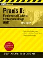 CliffsNotes Praxis II: Fundamental Subjects Content Knowledge (0511) Test Prep ebook by Judy L Paris, Jocelyn L Paris