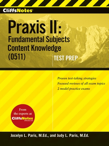 CliffsNotes Praxis II: Fundamental Subjects Content Knowledge (0511) Test Prep ebook by Judy L Paris,Jocelyn L Paris