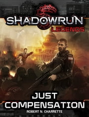 Shadowrun Legends: Just Compensation ebook by Robert N. Charrette