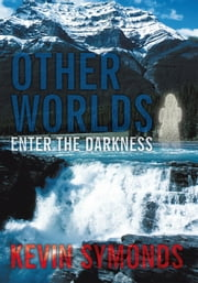 Other Worlds - Enter The Darkness ebook by Kevin Symonds