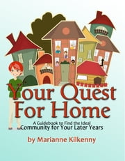 Your Quest for Home - A Guidebook to Find the Ideal Community for Your Later Years ebook by Marianne Kilkenny