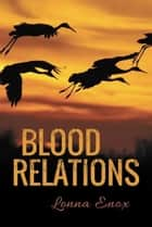 Blood Relations ebook by Lonna Enox