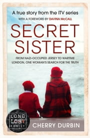 Secret Sister: From Nazi-occupied Jersey to wartime London, one woman's search for the truth (Long Lost Family) ebook by Cherry Durbin