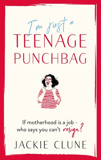 I'm Just a Teenage Punchbag - POIGNANT AND FUNNY: A NOVEL FOR A GENERATION OF WOMEN ebook by Jackie Clune