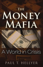 The Money Mafia - A World in Crisis ebook by Paul T. Hellyer