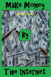 Make Money By The Internet ebook by Danny Schulz